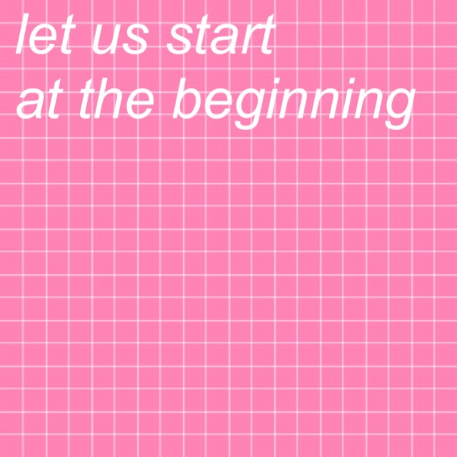 let us start at the beginning