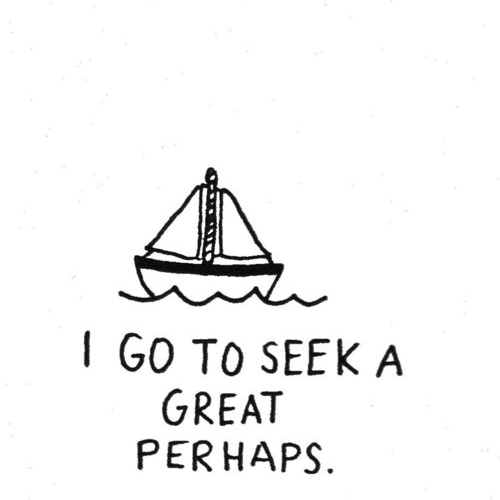 "maybe my ""great perhaps"" starts with you?"