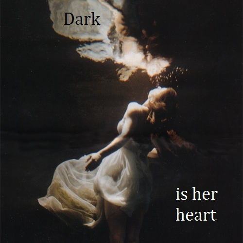 Dark Is Her Heart