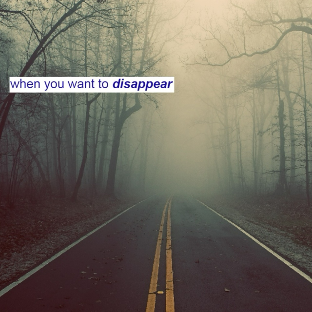 when you want to disappear
