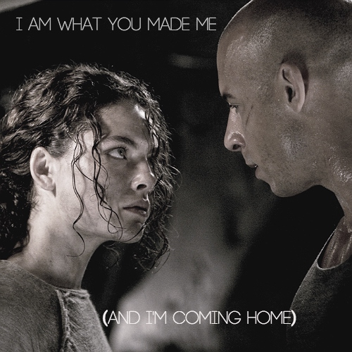 I am what you made me, and I'm coming home