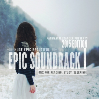 HUGE EPIC BEAUTIFUL SOUNDTRACK MIX FOR READING,STUDY,SLEEPING 2015 EDITION VOLUME I
