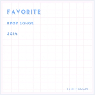 Favorite Kpop Songs 2014