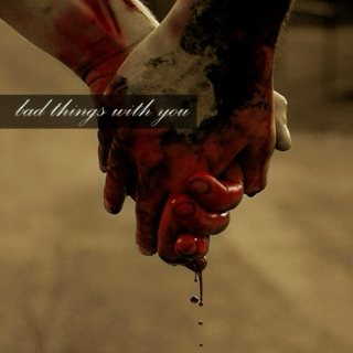 bad things with you