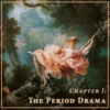 Chapter I: The Period Drama