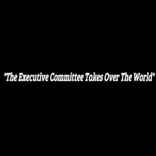 The Executive Committee Takes Over The World