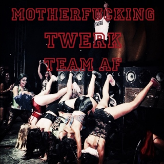 MOTHERFUCKING TWERK TEAM AF