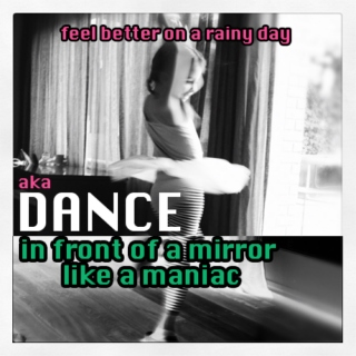 Feel Better On A Rainy Day aka Dance In Front Of A Mirror Like A Maniac
