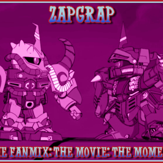 ZapGrap: The Fanmix: The Movie: The Moment