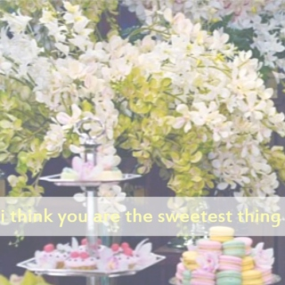 i think you are the sweetest thing