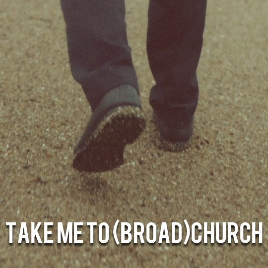 take me to (broad)church