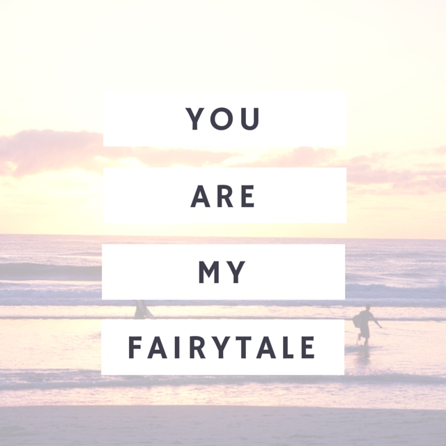 You are my fairytale