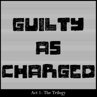 Guilty As Charged - Act 1: The Trilogy