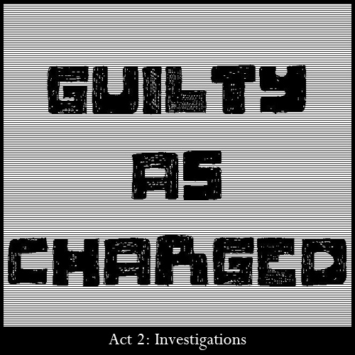 Guilty As Charged - Act 2: Investigations