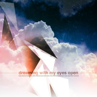dreaming with my eyes open