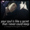 your soul is like a secret that i never could keep