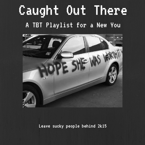 Caught Out There (TBT Playlist)