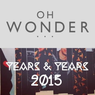 Electro-Soul-Pop (Years & Years + Oh Wonder)