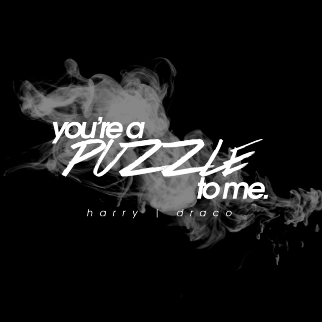 you're a puzzle to me.