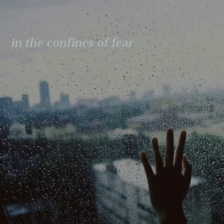 in the confines of fear