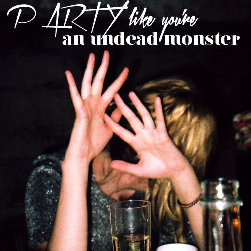 party like an undead monster
