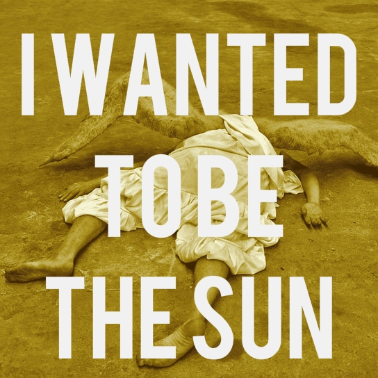 i wanted to be the sun