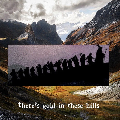 there's gold in these hills