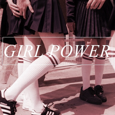 // GIRL POWER //