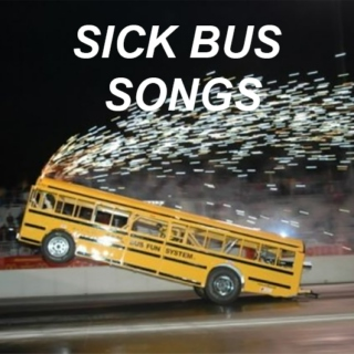 SICK BUS SONGS