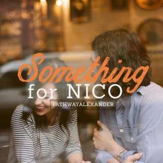 something for NICO,love and kiss me slowly