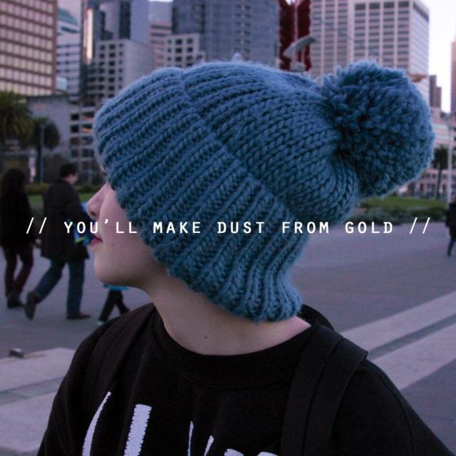 you'll make dust from gold