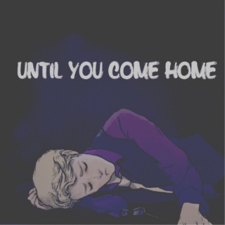 Until You Come Home