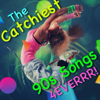 The Catchiest 90s Songs 4EVERRR!