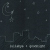lullabye + goodnight