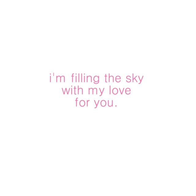 i'm filling the sky with my love for you.
