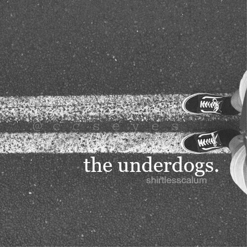 the underdogs.