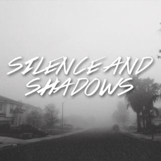 silence and shadows