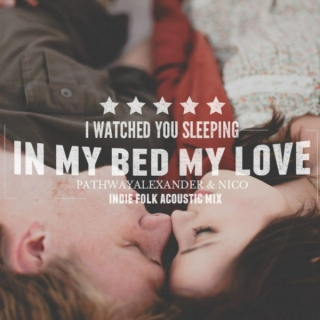 I watched you sleeping quietly in my bed my love, indie folk acoustic mix