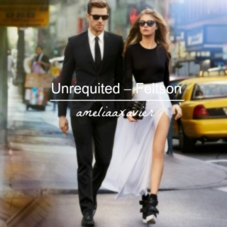 Unrequited - Feltson ☯