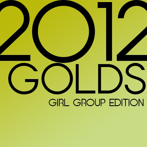 2012 GOLDS ; GIRL GROUP EDITION