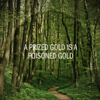 a prized gold is a poisoned gold
