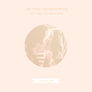 You Wash My Tears Away And Make Me Wanna Stay - Delena Mix