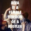 Diva is the Female Version of a Hustler