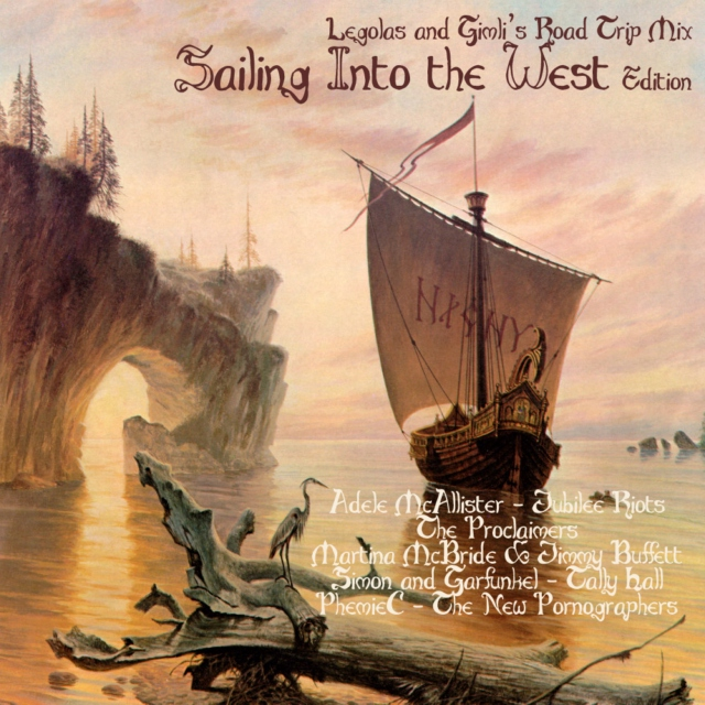 Legolas and Gimli's Road Trip Mix (Sailing Into the West Edition)