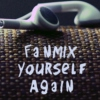Fanmix Yourself Again