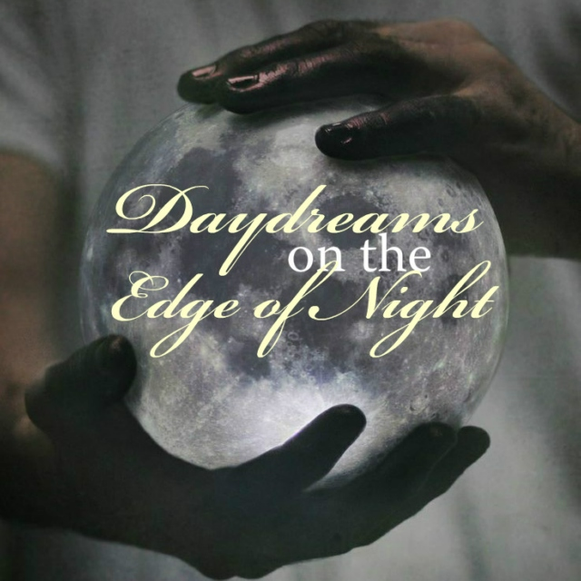 Daydreams on the Edge of Night