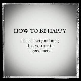 I just chose to be happy!