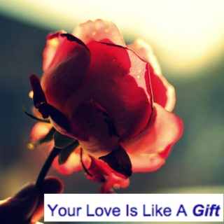 Your Love Is Like A Gift
