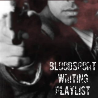 Bloodsport Writing Playlist