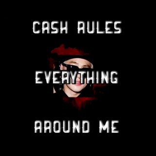 cash rules everything around me